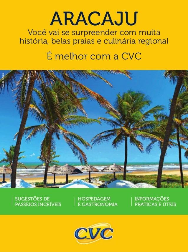 ARACAJUVocê vai se surpreender com muita história, belas praias e culinária regional É melhor com a CVC SUGESTÕES DE PASSE...