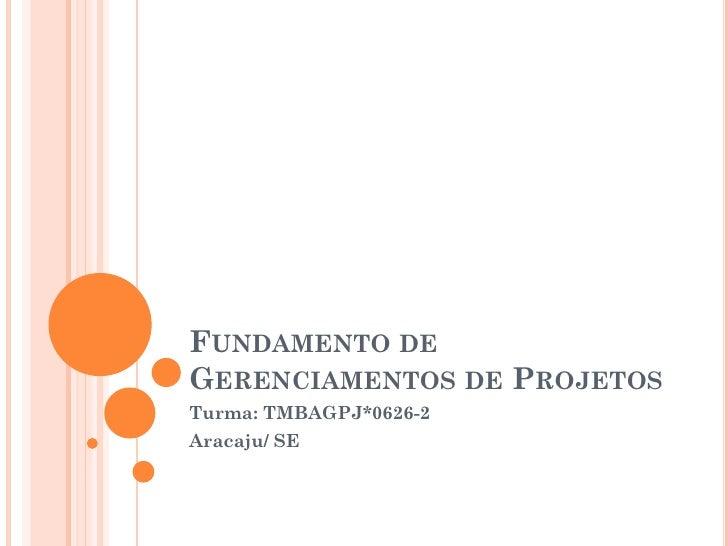 FUNDAMENTO DEGERENCIAMENTOS DE PROJETOSTurma: TMBAGPJ*0626-2Aracaju/ SE