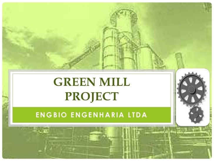 GREEN MILL    PROJECTENGBIO ENGENHARIA LTDA