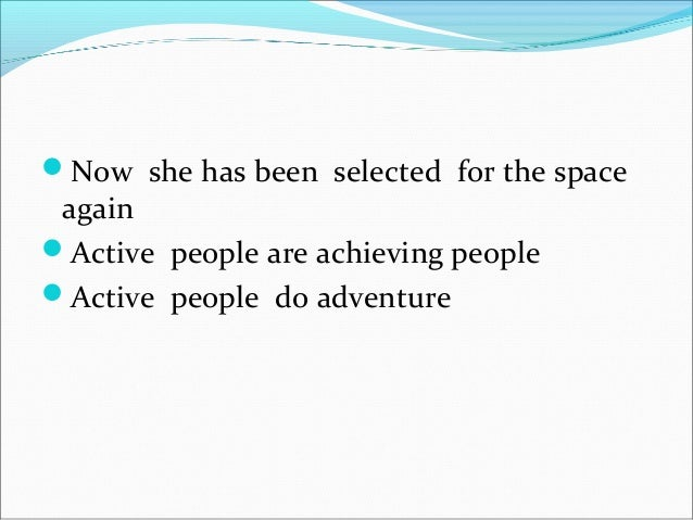Now she has been selected for the space again Active people are achieving people Active people do adventure