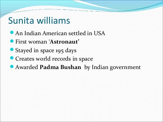 Sunita williams An Indian American settled in USA First woman 'Astronaut' Stayed in space 195 days Creates world recor...