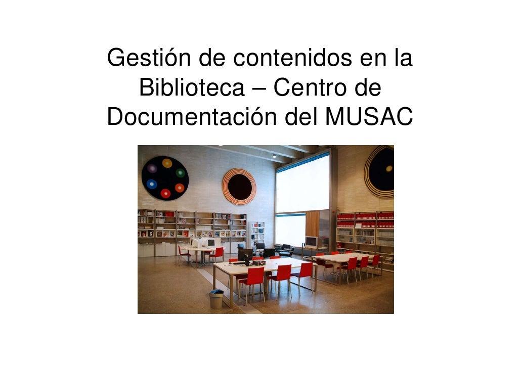 Gestión de contenidos en la   Biblioteca – Centro de Documentación del MUSAC