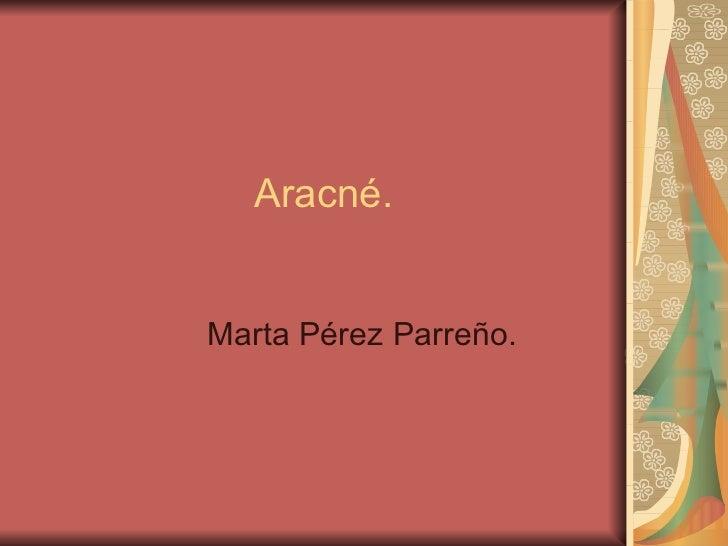 Aracné.Marta Pérez Parreño.