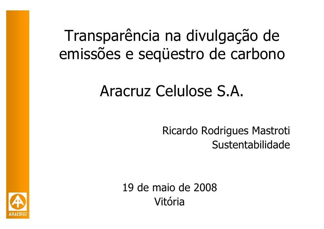 Transparência na divulgação de emissões e seqüestro de carbono       Aracruz Celulose S.A.                 Ricardo Rodrigu...