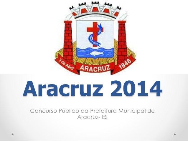Aracruz 2014  Concurso Público da Prefeitura Municipal de  Aracruz- ES