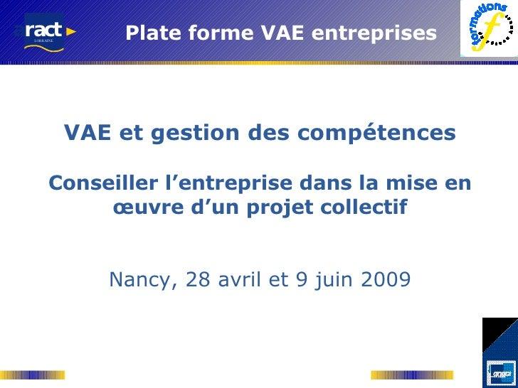 VAE et gestion des compétences Conseiller l'entreprise dans la mise en œuvre d'un projet collectif Nancy, 28 avril et 9 ju...