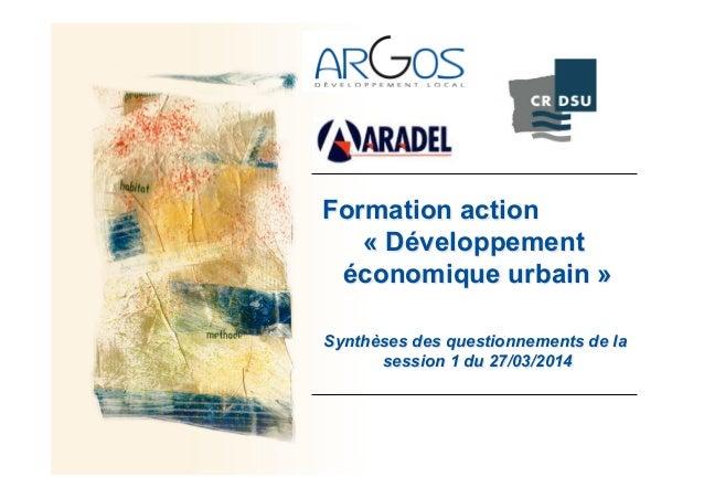 Formation action « Développement économique urbain » Synthèses des questionnements de la session 1 du 27/03/2014