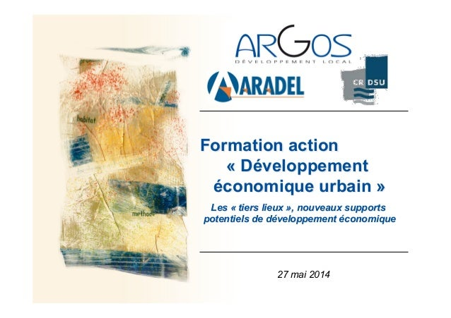 Formation action « Développement économique urbain » Les « tiers lieux », nouveaux supports potentiels de développement éc...