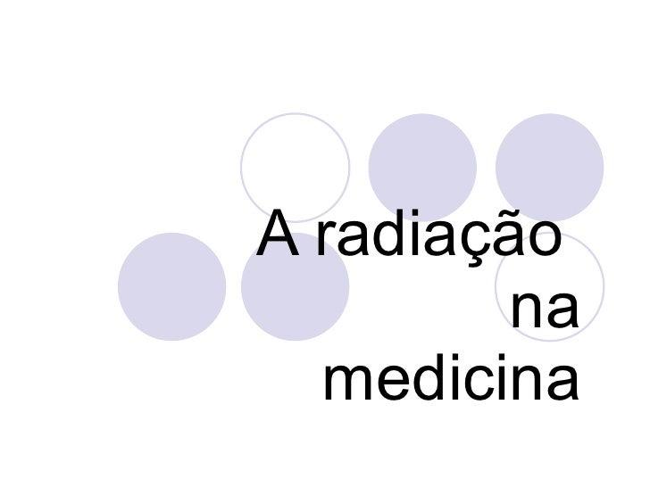 A radiação  na medicina