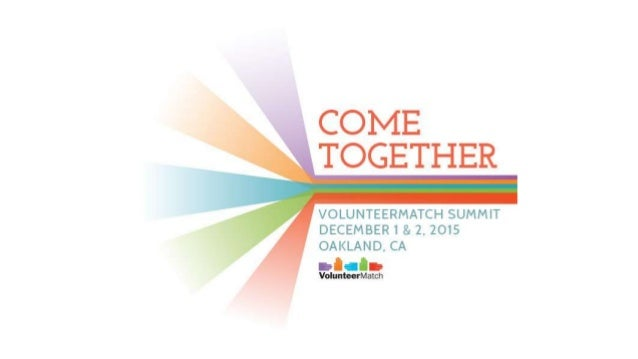 COMETOGETHER VOLUNTEERMATCH SUMMIT DECEMBER 1 & 2, 2015