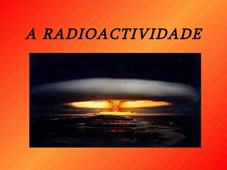 A RADIOACTIVIDADE