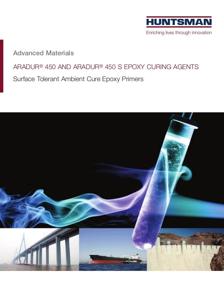 Advanced MaterialsARADUR® 450 AND ARADUR® 450 S EPOXY CURING AGENTSSurface Tolerant Ambient Cure Epoxy Primers