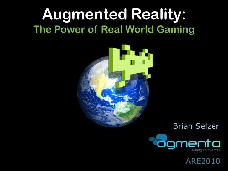 Augmented Reality:The Power of Real World Gaming<br />Brian Selzer<br />ARE2010<br />