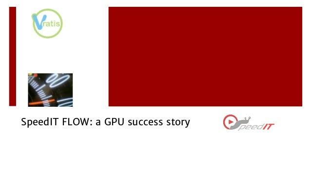 SpeedIT FLOW: a GPU success story