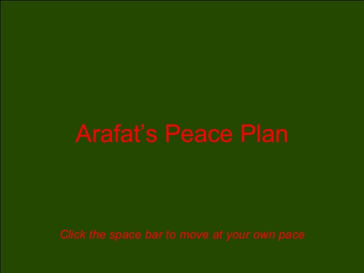 Arafat's Peace Plan Click the space bar to move at your own pace