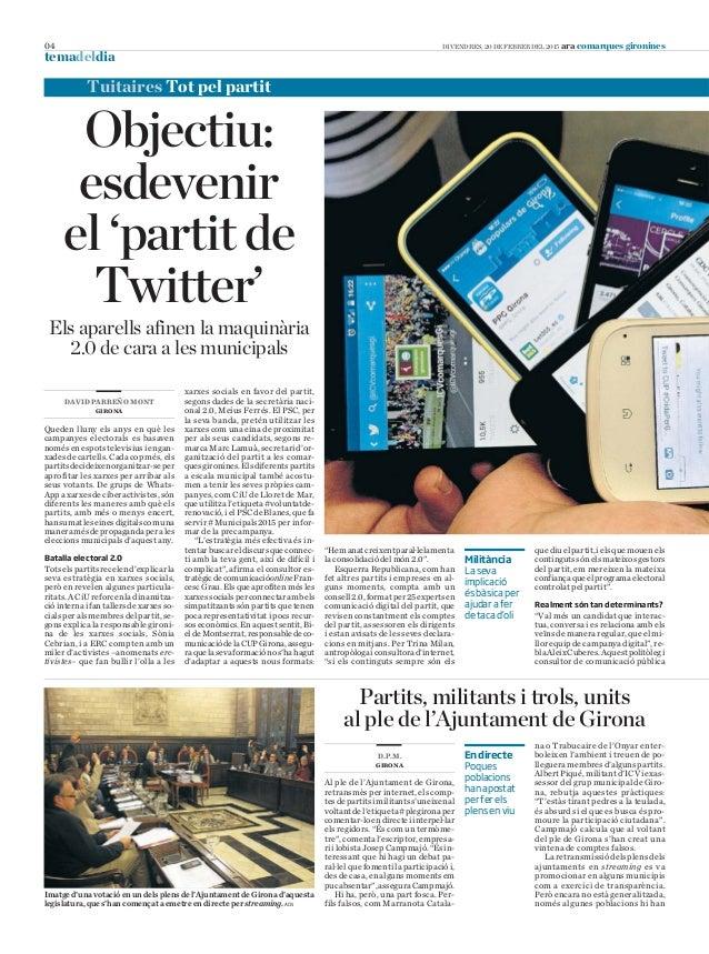 04 DIVENDRES, 20 DE FEBRER DEL 2015 ara comarques gironines temadeldia Objectiu: esdevenir el 'partit de Twitter' xarxes s...
