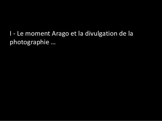 I - Le moment Arago et la divulgation de la photographie …