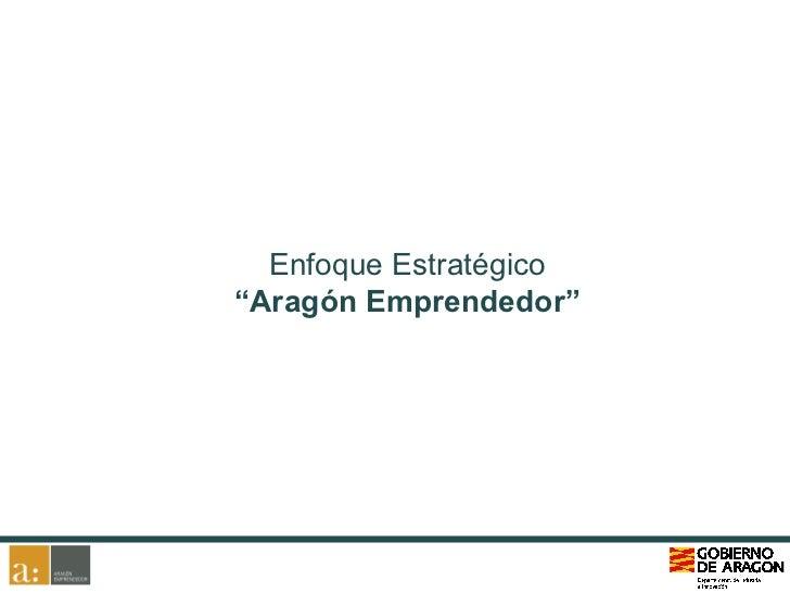 """Enfoque Estratégico""""Aragón Emprendedor"""""""