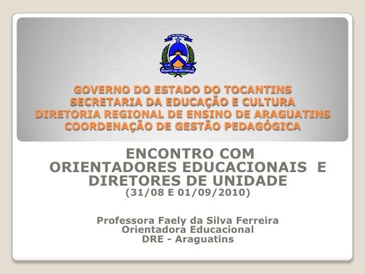 GOVERNO DO ESTADO DO TOCANTINSSECRETARIA DA EDUCAÇÃO E CULTURADIRETORIA REGIONAL DE ENSINO DE ARAGUATINSCOORDENAÇÃO DE GES...