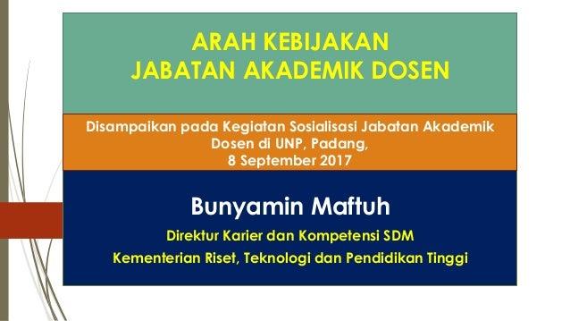 ARAH KEBIJAKAN JABATAN AKADEMIK DOSEN Bunyamin Maftuh Direktur Karier dan Kompetensi SDM Kementerian Riset, Teknologi dan ...