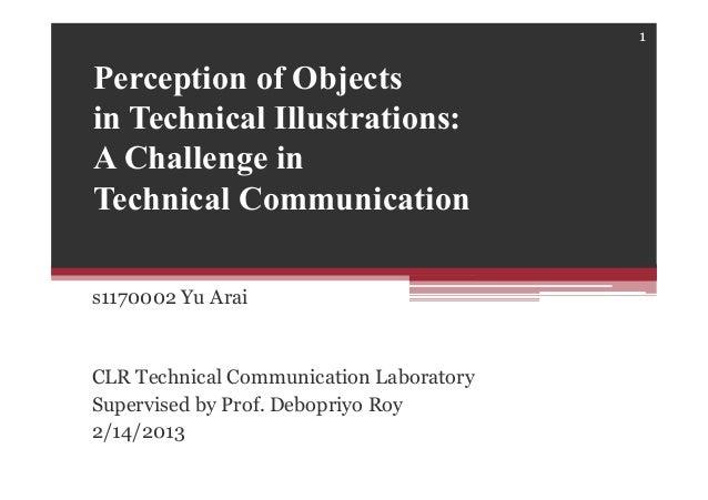 Perception of Objectsin Technical Illustrations:A Challenge inTechnical Communications1170002 Yu AraiCLR Technical Communi...