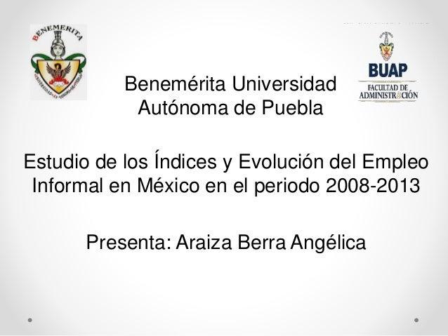 Benemérita Universidad Autónoma de Puebla Estudio de los Índices y Evolución del Empleo Informal en México en el periodo 2...