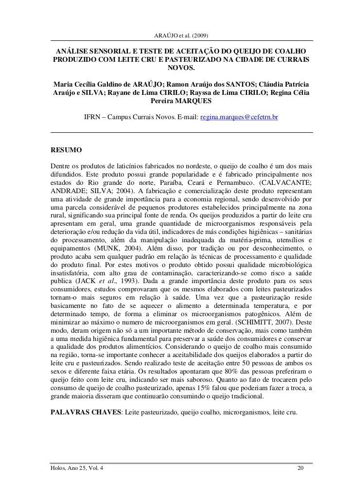 ARAÚJO et al. (2009) ANÁLISE SENSORIAL E TESTE DE ACEITAÇÃO DO QUEIJO DE COALHOPRODUZIDO COM LEITE CRU E PASTEURIZADO NA C...