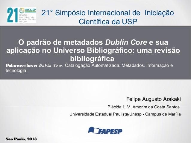21° Simpósio Internacional de Iniciação Científica da USP O padrão de metadados Dublin Core e sua aplicação no Universo Bi...