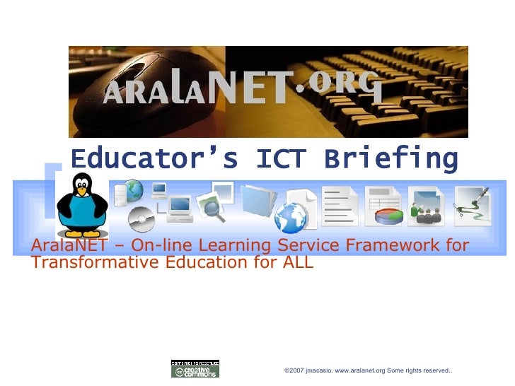 Educator's ICT Briefing   AralaNET – On-line Learning Service Framework for Transformative Education for ALL