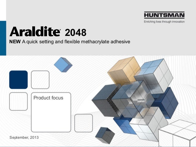 Advanced Materials Product focus September, 2013 NEW A quick setting and flexible methacrylate adhesive 2048
