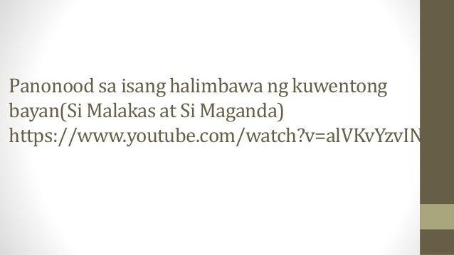 Panonood sa isang halimbawa ng kuwentong bayan(Si Malakas at Si Maganda) https://www.youtube.com/watch?v=alVKvYzvINo