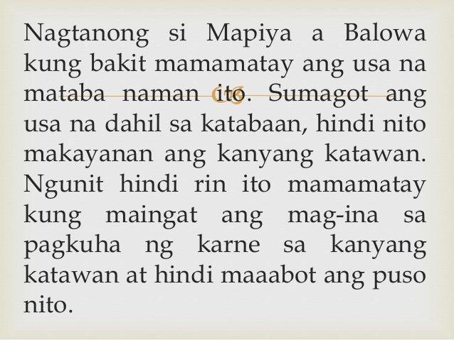  Nagtanong si Mapiya a Balowa kung bakit mamamatay ang usa na mataba naman ito. Sumagot ang usa na dahil sa katabaan, hin...