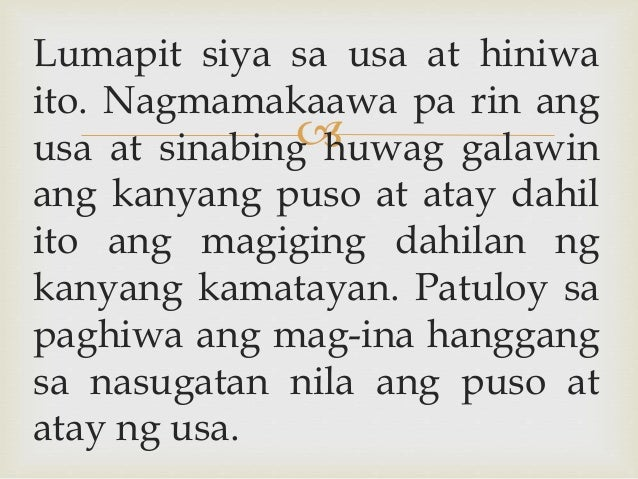  Lumapit siya sa usa at hiniwa ito. Nagmamakaawa pa rin ang usa at sinabing huwag galawin ang kanyang puso at atay dahil ...