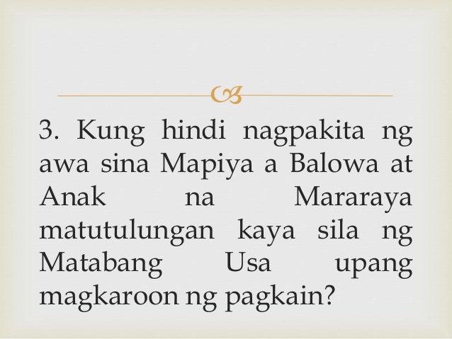  3. Kung hindi nagpakita ng awa sina Mapiya a Balowa at Anak na Mararaya matutulungan kaya sila ng Matabang Usa upang mag...