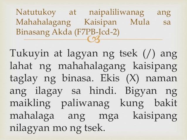  Tukuyin at lagyan ng tsek (/) ang lahat ng mahahalagang kaisipang taglay ng binasa. Ekis (X) naman ang ilagay sa hindi. ...