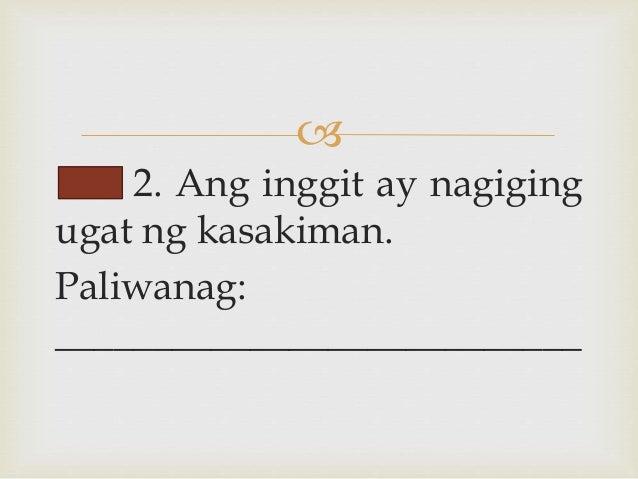  2. Ang inggit ay nagiging ugat ng kasakiman. Paliwanag: ___________________________