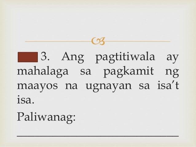  3. Ang pagtitiwala ay mahalaga sa pagkamit ng maayos na ugnayan sa isa't isa. Paliwanag: ___________________________