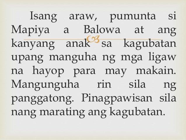  Isang araw, pumunta si Mapiya a Balowa at ang kanyang anak sa kagubatan upang manguha ng mga ligaw na hayop para may mak...