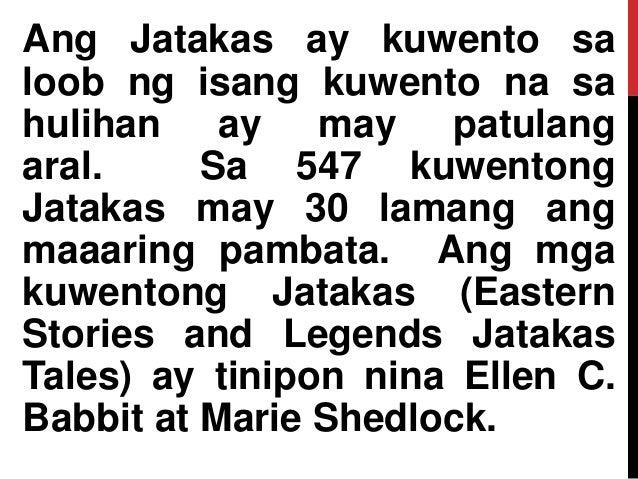 Ang Jatakas ay kuwento sa loob ng isang kuwento na sa hulihan ay may patulang aral. Sa 547 kuwentong Jatakas may 30 lamang...