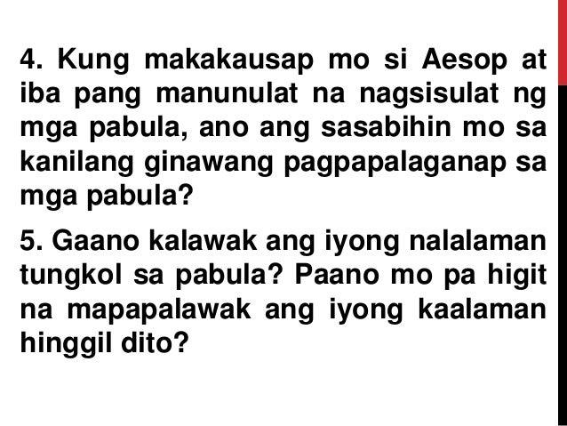 4. Kung makakausap mo si Aesop at iba pang manunulat na nagsisulat ng mga pabula, ano ang sasabihin mo sa kanilang ginawan...