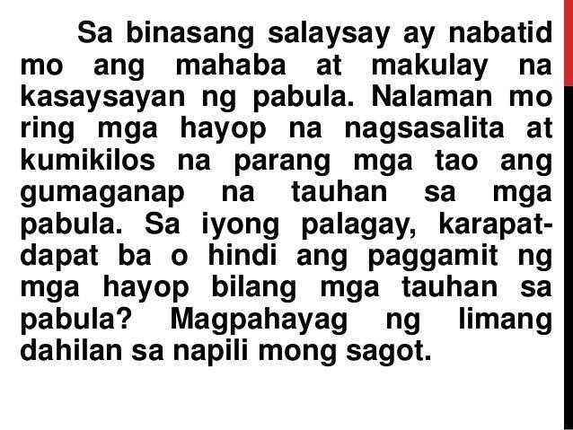 Sa binasang salaysay ay nabatid mo ang mahaba at makulay na kasaysayan ng pabula. Nalaman mo ring mga hayop na nagsasalita...