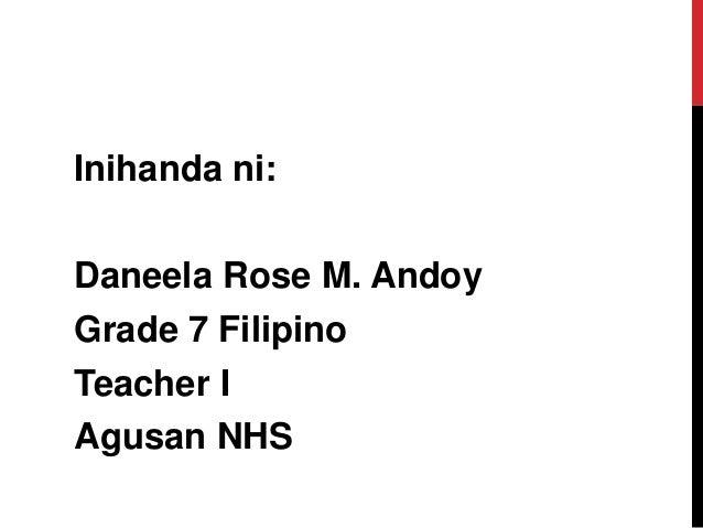 Inihanda ni: Daneela Rose M. Andoy Grade 7 Filipino Teacher I Agusan NHS
