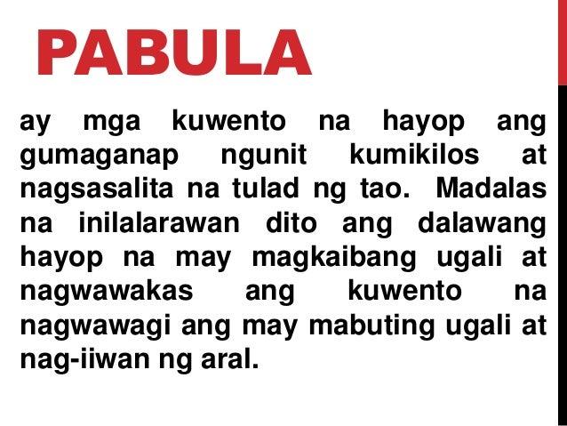 PABULA ay mga kuwento na hayop ang gumaganap ngunit kumikilos at nagsasalita na tulad ng tao. Madalas na inilalarawan dito...