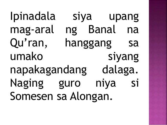Ipinadala siya upang mag-aral ng Banal na Qu'ran, hanggang sa umako siyang napakagandang dalaga. Naging guro niya si Somes...