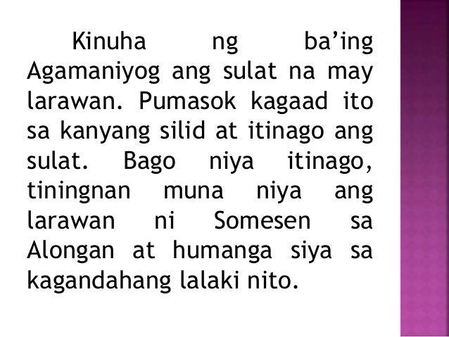 Kinuha ng ba'ing Agamaniyog ang sulat na may larawan. Pumasok kagaad ito sa kanyang silid at itinago ang sulat. Bago niya ...