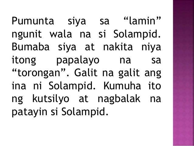 """Pumunta siya sa """"lamin"""" ngunit wala na si Solampid. Bumaba siya at nakita niya itong papalayo na sa """"torongan"""". Galit na g..."""