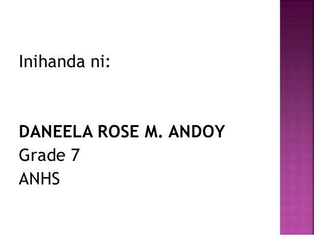 Inihanda ni: DANEELA ROSE M. ANDOY Grade 7 ANHS