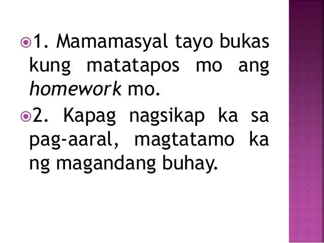 1. Mamamasyal tayo bukas kung matatapos mo ang homework mo. 2. Kapag nagsikap ka sa pag-aaral, magtatamo ka ng magandang...