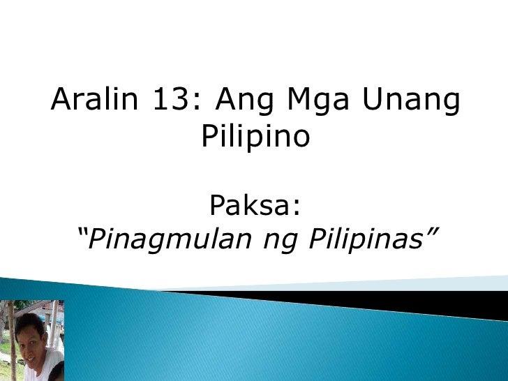 """Aralin 13: Ang Mga Unang Pilipino <br /><br />Paksa:<br />""""Pinagmulan ng Pilipinas""""<br />"""
