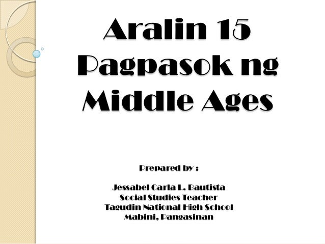 Aralin 15 Pagpasok ng Middle Ages Prepared by : Jessabel Carla L. Bautista Social Studies Teacher Tagudin National High Sc...